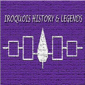 Iroquois History and Legends Podcast