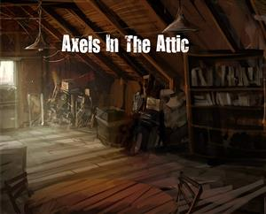 Axels In The Attic